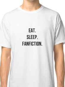 eat sleep fanfic Classic T-Shirt