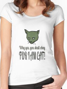 Why yes, you shall obey, FOR I AM CAT! Women's Fitted Scoop T-Shirt