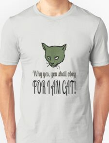 Why yes, you shall obey, FOR I AM CAT! T-Shirt