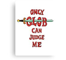 """Only Glob Can Judge Me"" Canvas Print"