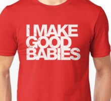 I Make Good Babies Unisex T-Shirt