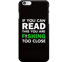 if you can read this you are fishing too close iPhone Case/Skin