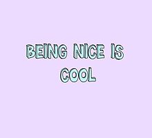 """Being Nice Is Cool"" by elliegillard"