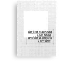 For A Second I'm Blind Canvas Print