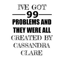 99 Problems, All Created by Cassandra Clare by Carol Oliveira