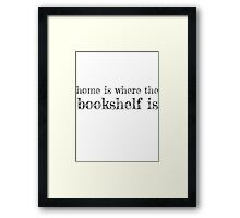 Home is Where the Bookshelf is Framed Print