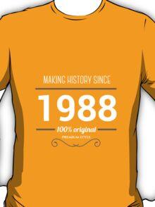 Making history since 1988 T-Shirt