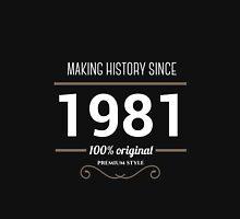 Making history since 1981 Unisex T-Shirt