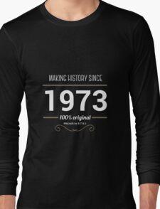 Making history since 1973 Long Sleeve T-Shirt