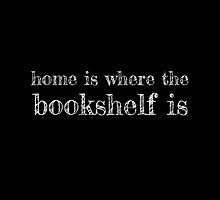 Home is Where the Bookshelf is by Carol Oliveira