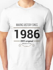 Making history since 1986 T-Shirt