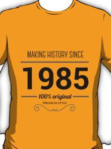 Making history since 1985 T-Shirt