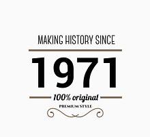 Making history since 1971 Unisex T-Shirt