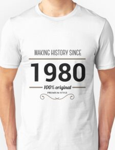 Making history since 1980 T-Shirt