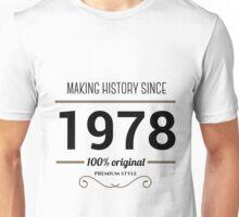 Making history since 1978 Unisex T-Shirt