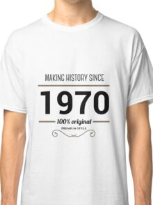 Making history since 1970 Classic T-Shirt