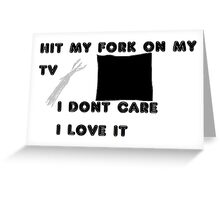 hit my fork on tv Greeting Card