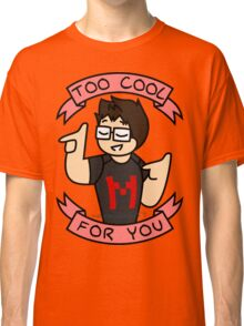 Markiplier - Too Cool For You Classic T-Shirt