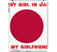 Every girl in japan is my girlfriend iPad Case/Skin