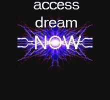 access dream now Unisex T-Shirt