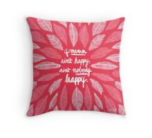If Mama Ain't Happy – Pink Throw Pillow