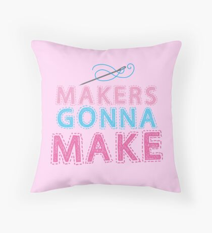 Makers gonna make with sewing needle Throw Pillow