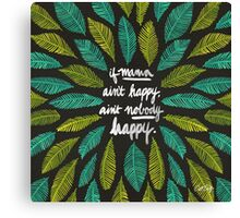 If Mama Ain't Happy Canvas Print
