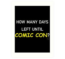 How Many Days Left Until Comic Con? Art Print