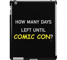 How Many Days Left Until Comic Con? iPad Case/Skin