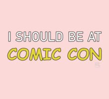 I Should be at Comic Con Baby Tee