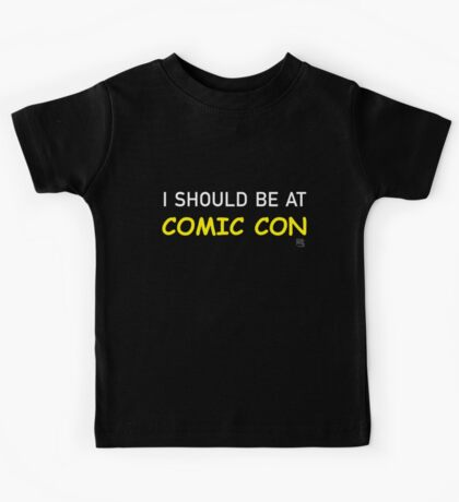 I Should be at Comic Con Kids Tee
