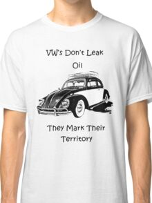 VW's don't leak oil they mark their territory  Classic T-Shirt