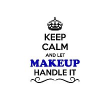 Keep Calm and Let MAKEUP Handle it Photographic Print