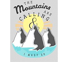 The Mountains are Calling... Photographic Print