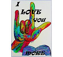 I LOVE YOU MORE - American Sign Language Photographic Print