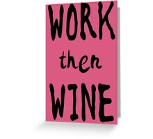 Work Then Wine Greeting Card