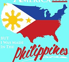 i may live in AMERICA but i was made in the PHILIPPINES by birthdaytees