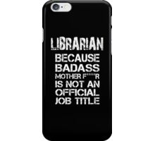 Librarian Because Badass Mother F***R Is Not An Offical Job Tittle - Tshirt iPhone Case/Skin