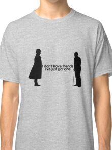 I Don't Have Friends Classic T-Shirt