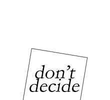 DON'T DECIDE by 3515LM