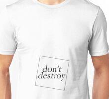 DON'T DESTROY Unisex T-Shirt