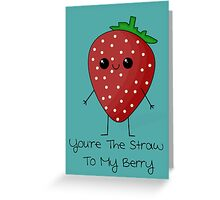 You're The Straw To My Berry Greeting Card