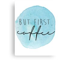 but first, coffee {watercolor} Canvas Print