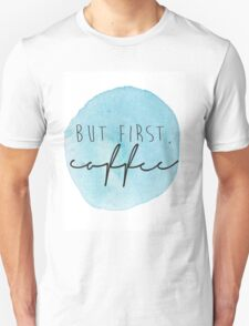 but first, coffee {watercolor} Unisex T-Shirt