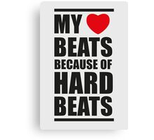 My heart beats because of hard beats  Canvas Print