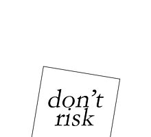 DON'T RISK by 3515LM