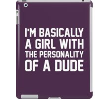 I Am Basically A Girl With The Personality Of A Dude iPad Case/Skin
