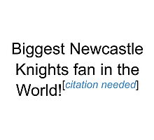 Biggest Newcastle Knights Fan - Citation Needed Photographic Print