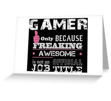 Gamer Only Because Freaking Awesome Is Not An Official Job Title - Tshirt & Accessories Greeting Card