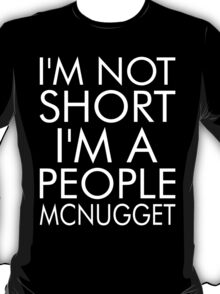 I Am Not Short I'm A People Mcnugget T-Shirt